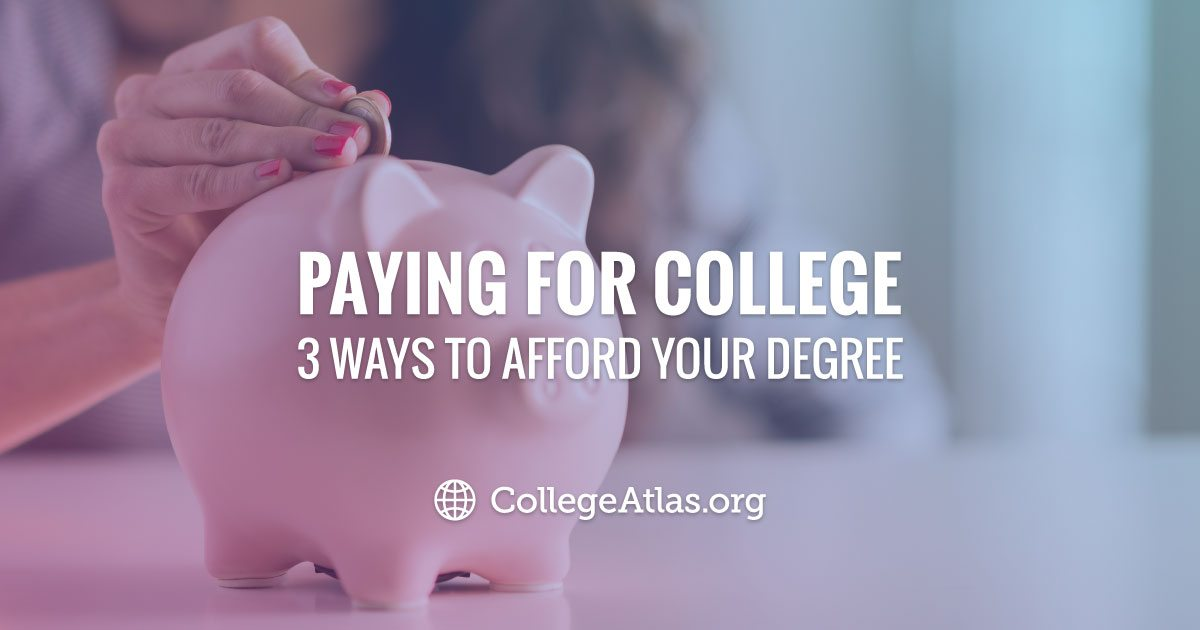 Paying for College: 3 Ways to Afford Your Degree